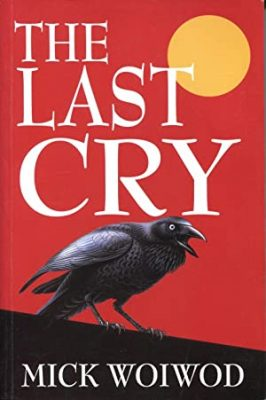The Last Cry by Mick Woiwod